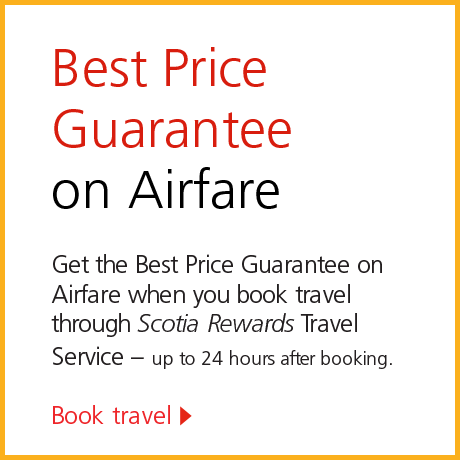 Best Price Guarantee on Airfare. Get the Best Price Guarantee on Airfare when you book travel through Scotia Rewards Travel Service – up to 24 hours after booking. Book travel.