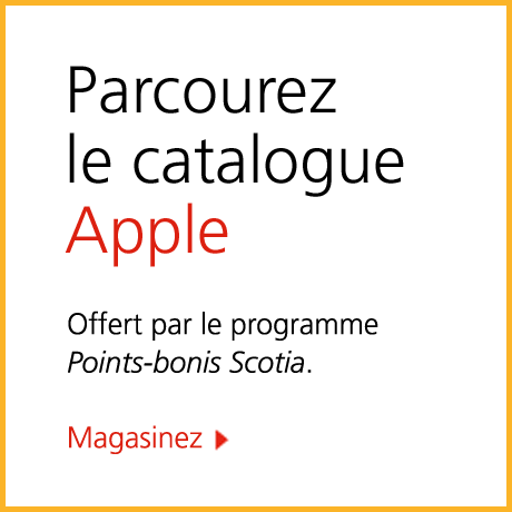 Parcourez le catalogue Apple! Offert par le programme Points-bonis Scotia. Magasinez,